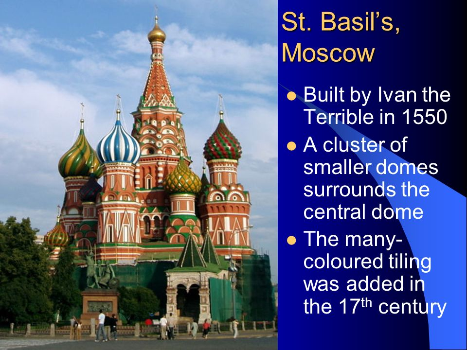 St. Basil's, Moscow Built by Ivan the Terrible in 1550