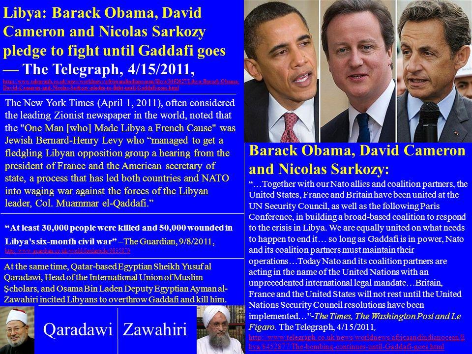Libya: Barack Obama, David Cameron and Nicolas Sarkozy pledge to fight until Gaddafi goes — The Telegraph, 4/15/2011, http://www.telegraph.co.uk/news/worldnews/africaandindianocean/libya/8452627/Libya-Barack-Obama-David-Cameron-and-Nicolas-Sarkozy-pledge-to-fight-until-Gaddafi-goes.html