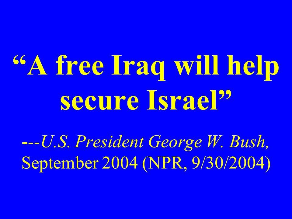 A free Iraq will help secure Israel ---U. S. President George W