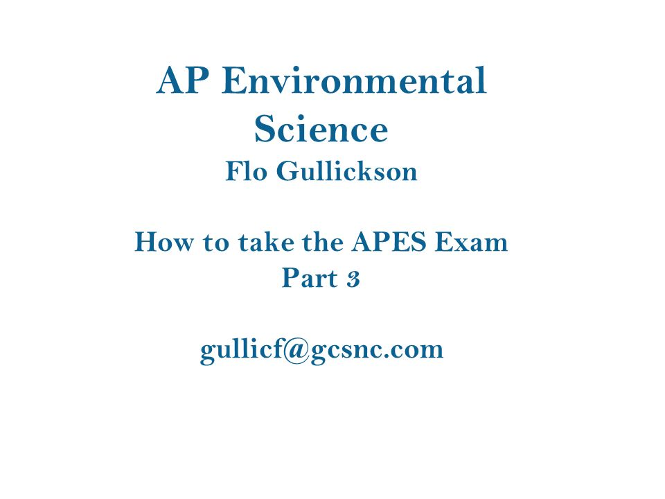 The Exam May 1998 – 5,163 students took the first AP Environmental Science  exam In May 2009 – 59,000 students took the APES exam What is it? Section I