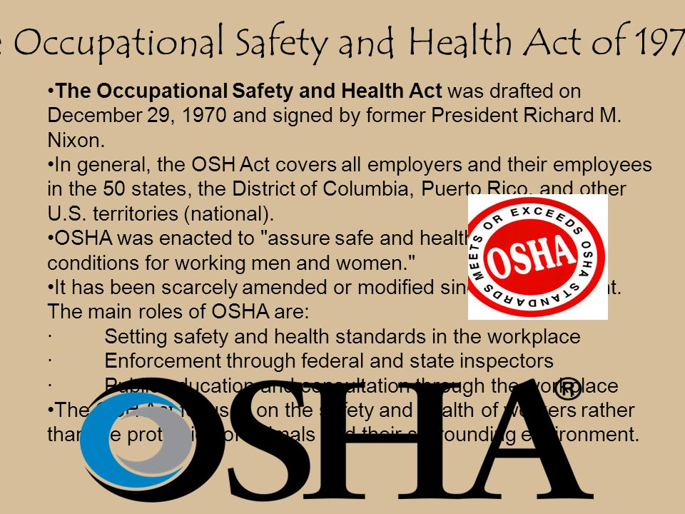 occupational safety and health act osha essay In 1970, congress enacted the occupational safety and health act to protect workers from workplace hazards this law requires companies to enact policies and procedures aimed at protecting their workers.