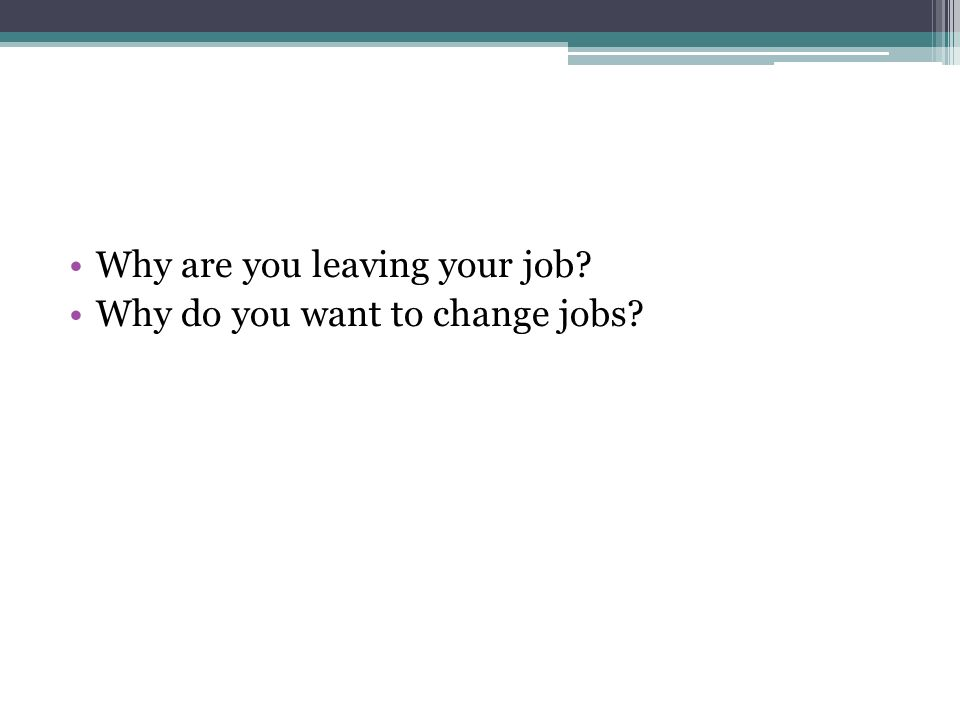 4 why are you leaving your job why do you want to change - Why Do You Want To Change Your Job