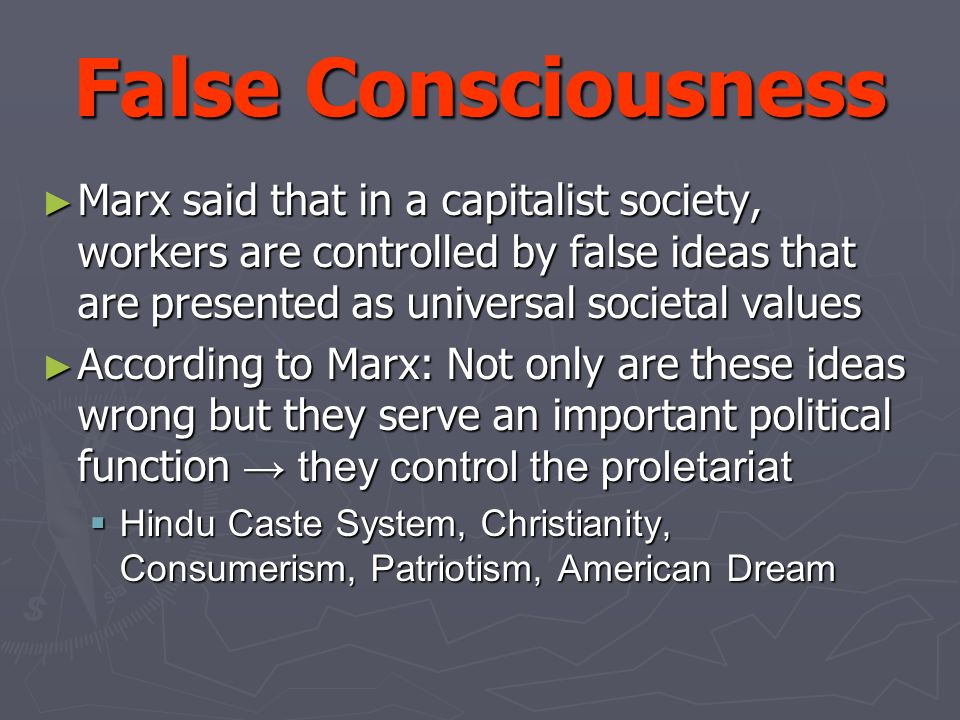 false consciousness marx Rethinking false consciousness by: we can see from this that the marxist notion of false consciousness is used to justify the argument for a leninist style.