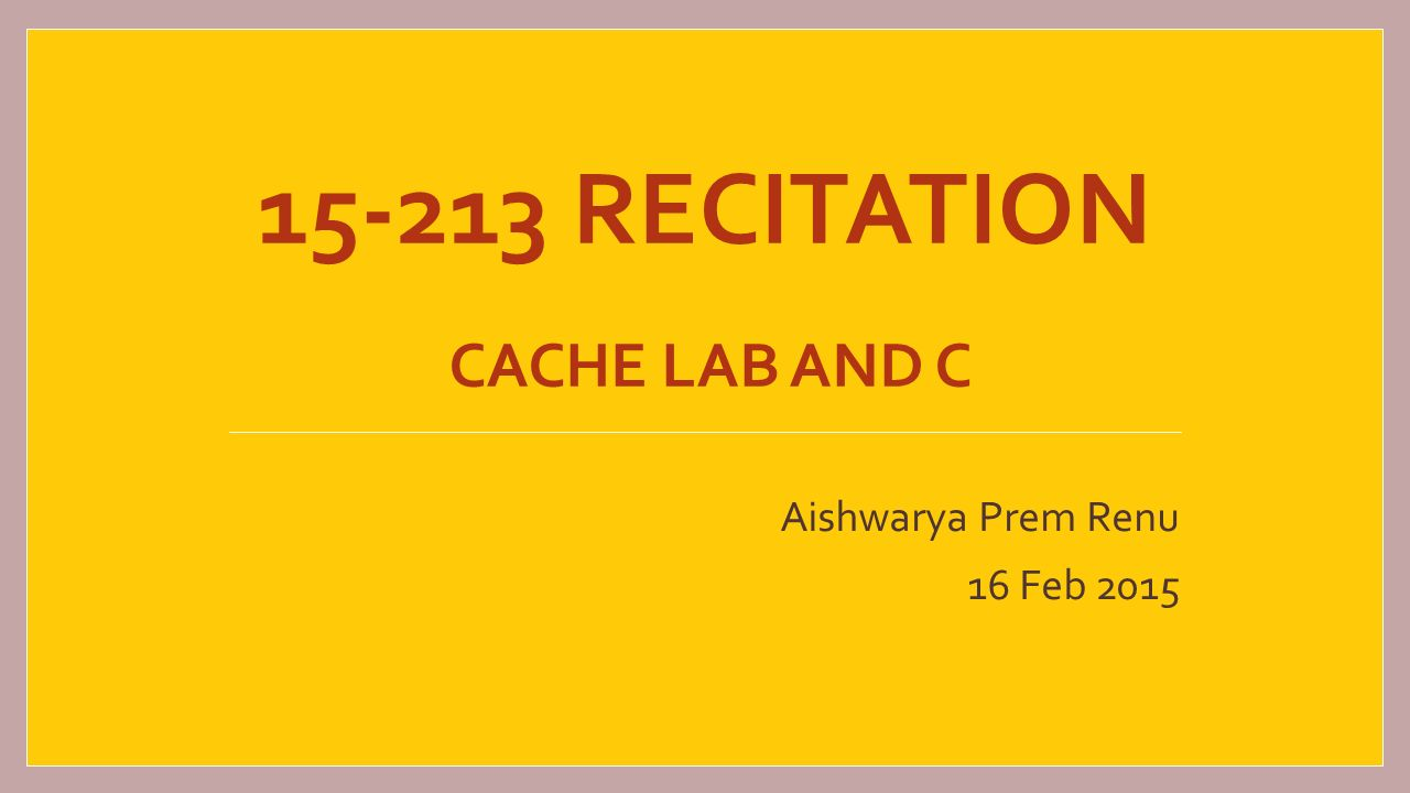 RECITATION Cache Lab and C