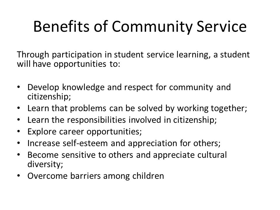 benefits of community service 1 young people involved in community service are more likely to have a strong work ethic as an adult 2 youth who volunteer are three times more likely to volunteer.