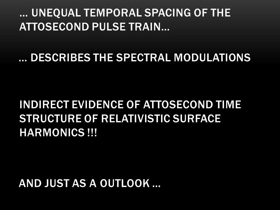 … Unequal temporal spacing of the attosecond pulse train…