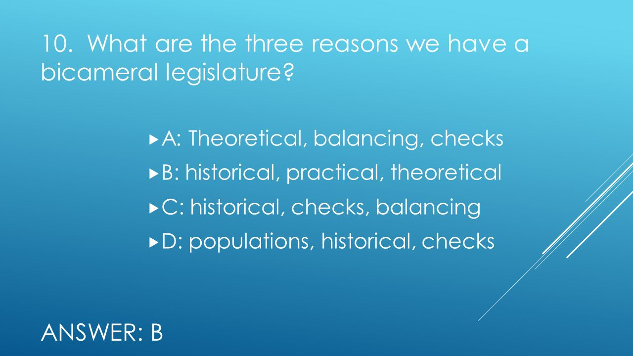 10. What are the three reasons we have a bicameral legislature