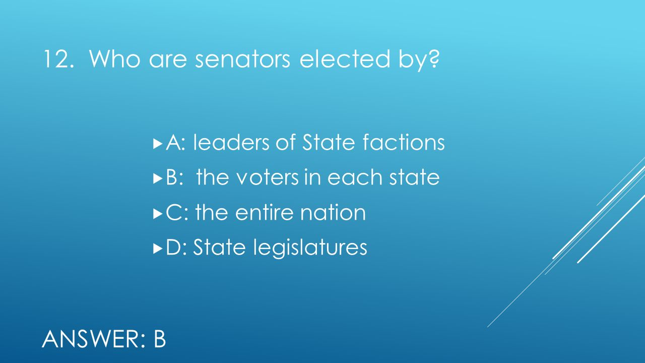 12. Who are senators elected by