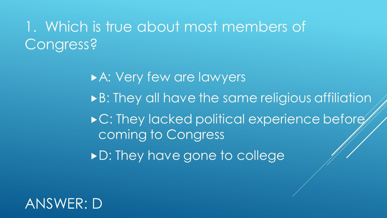 1. Which is true about most members of Congress