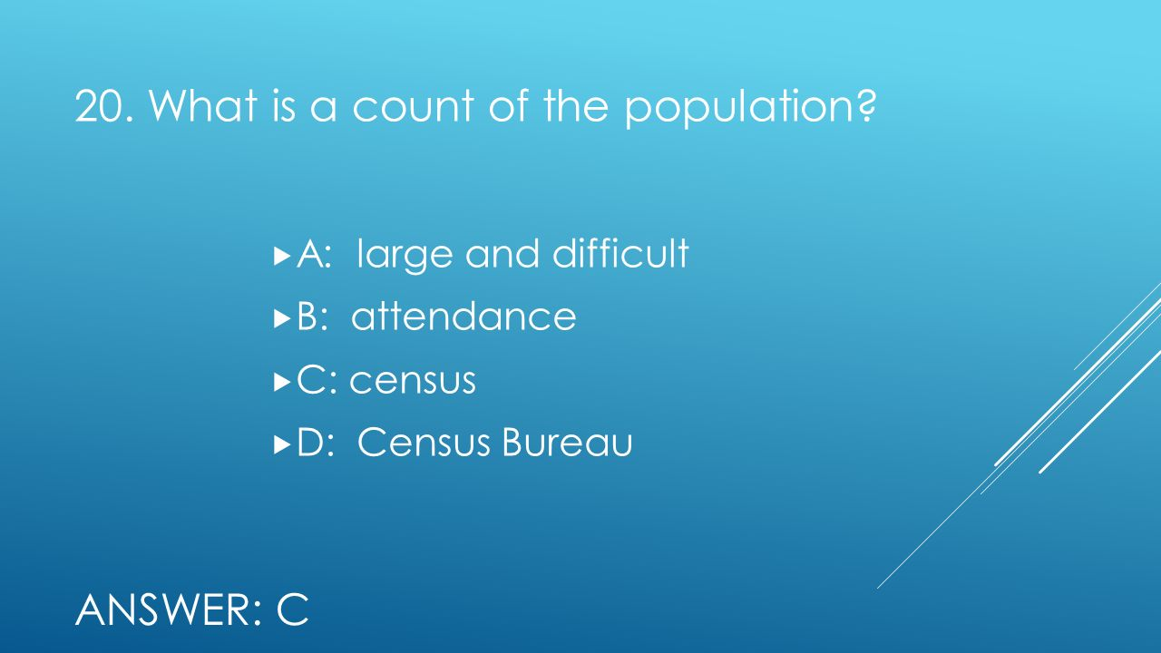 20. What is a count of the population