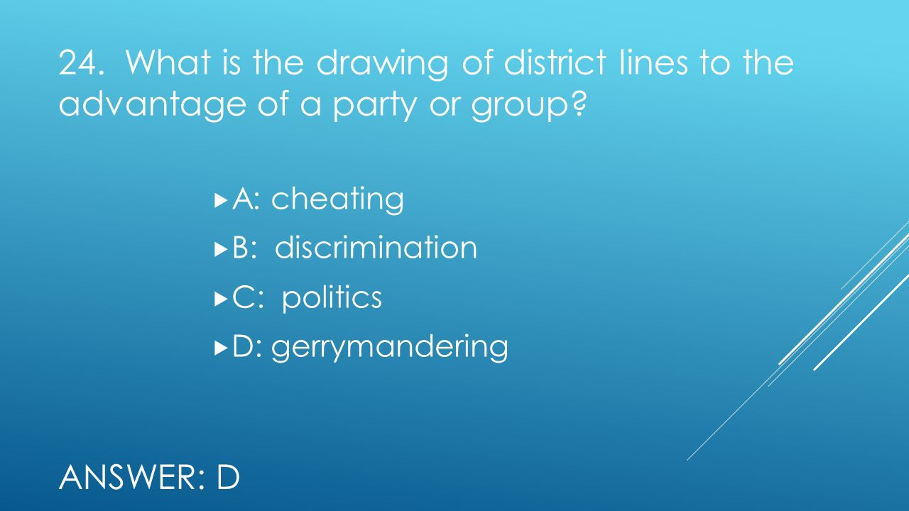 24. What is the drawing of district lines to the advantage of a party or group