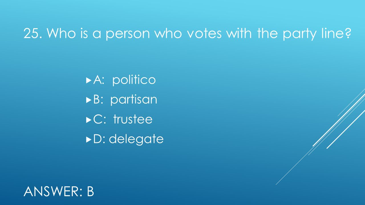 25. Who is a person who votes with the party line