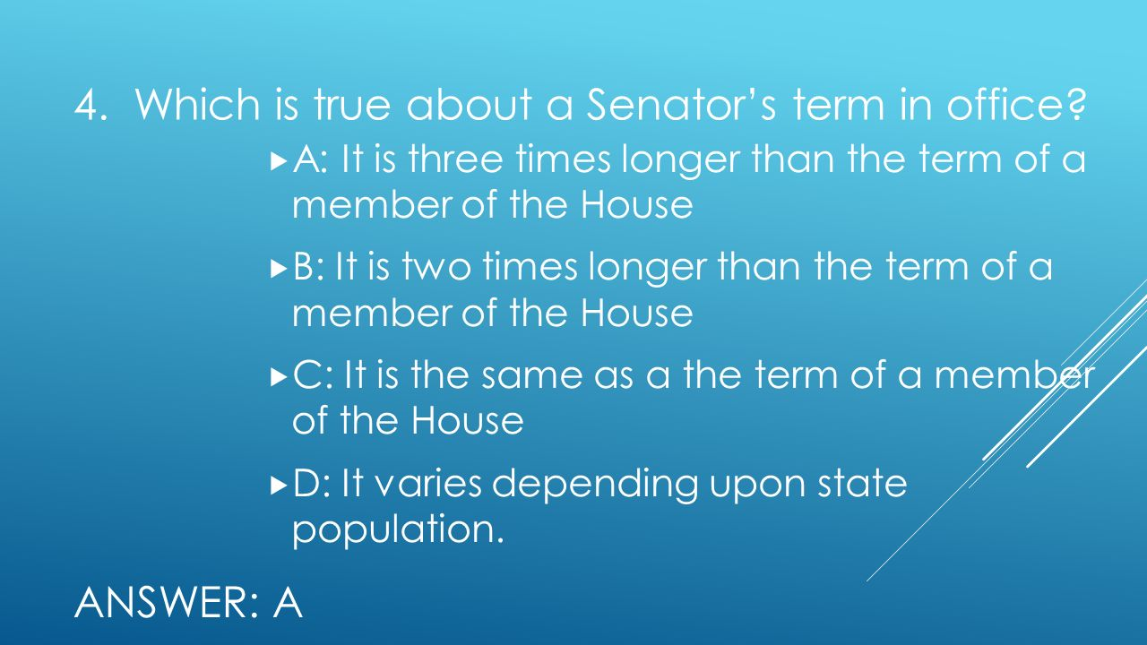 4. Which is true about a Senator's term in office