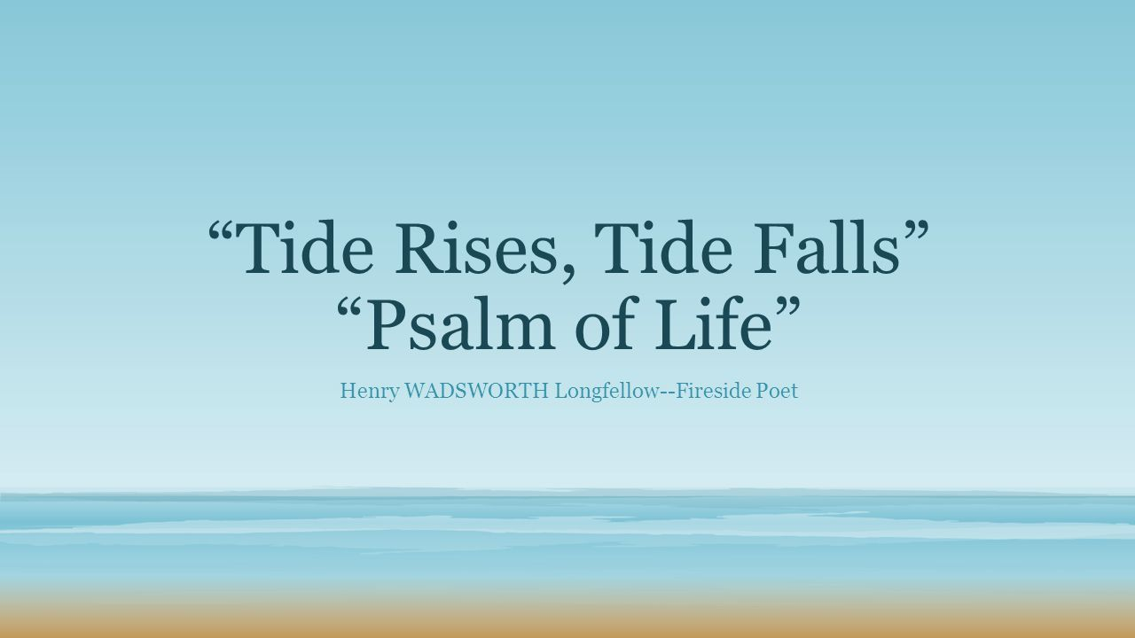 the tide rises the tide falls poem english literature essay Study questions about the tide rises, the tide falls study questions, discussion questions, essay topics for the tide rises, the tide falls.