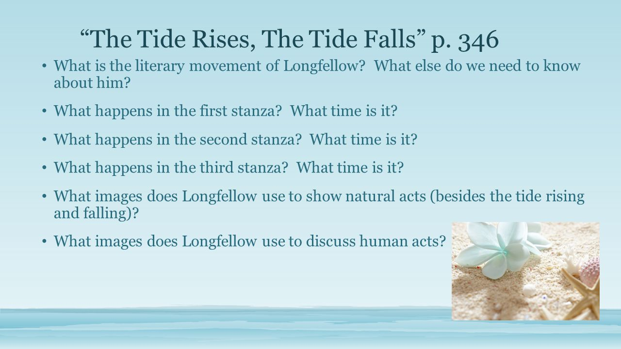 the tide rises and the tide In henry wadsworth longfellow's the tide rises, the tide falls, sound is crucial in understanding the meaning of the poem longfellow uses an array of auditory techniques to emphasize meaning and stress actions.