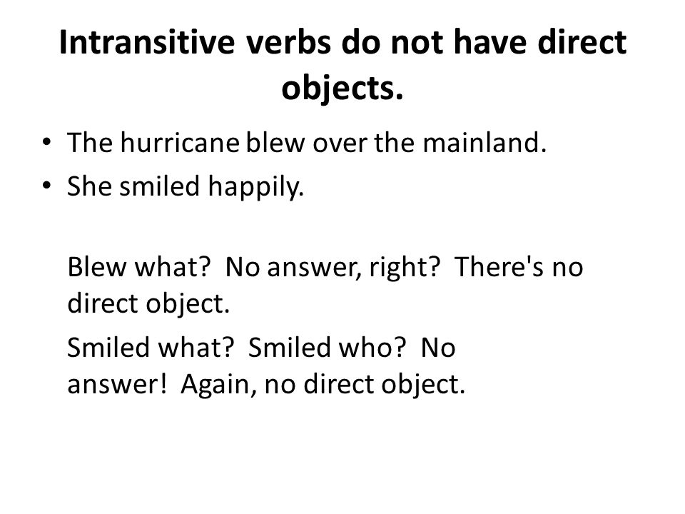 Intransitive verbs do not have direct objects.