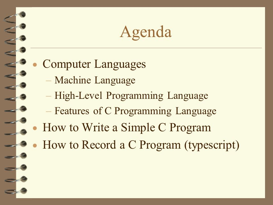 Agenda Computer Languages How to Write a Simple C Program