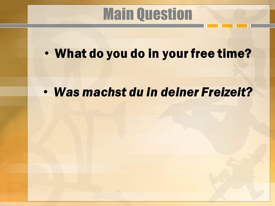What do you do in your free time Was machst du in deiner Freizeit