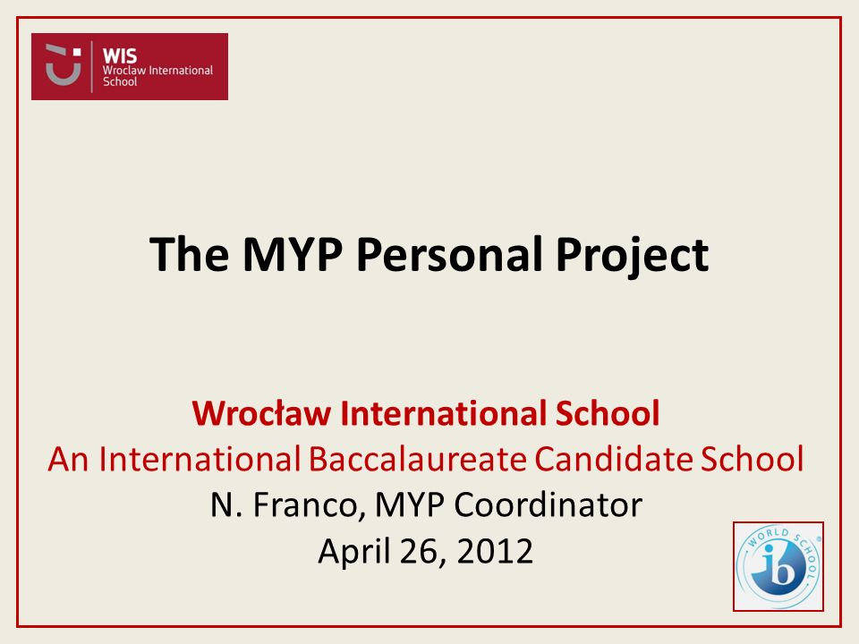 myp personal project The international baccalaureate middle years programme the myp personal project the subject with the highest level, within each bullet point above.