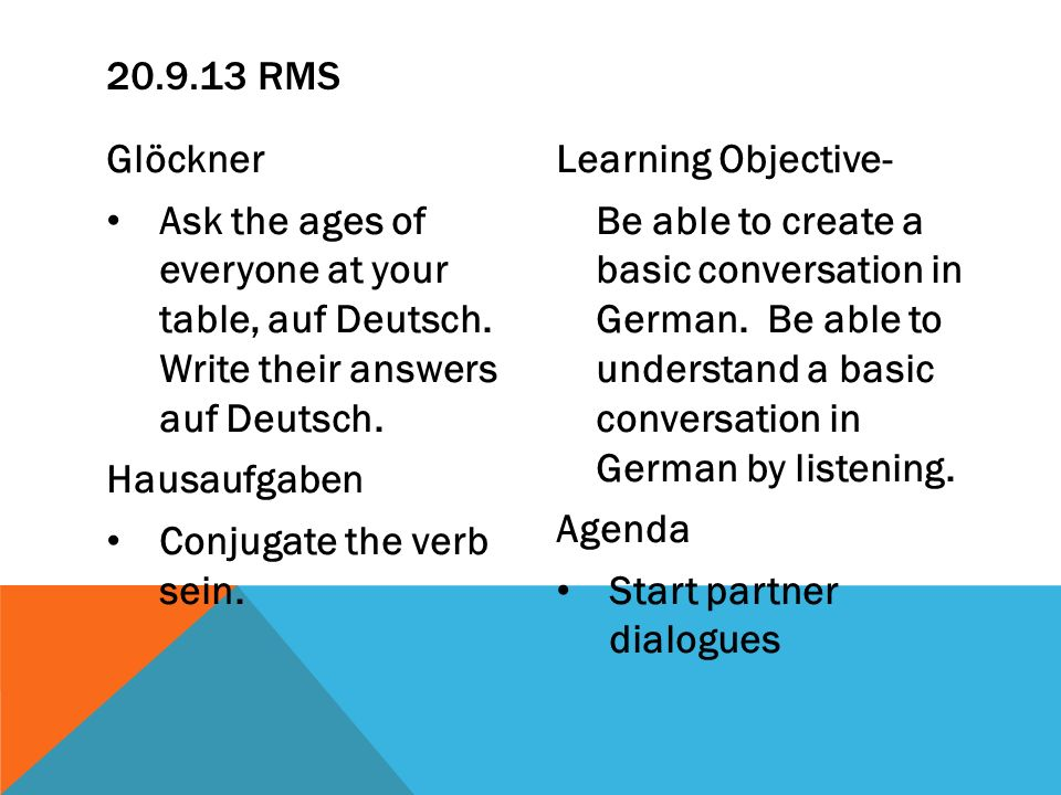 20.9.13 RMS Glöckner. Ask the ages of everyone at your table, auf Deutsch. Write their answers auf Deutsch.