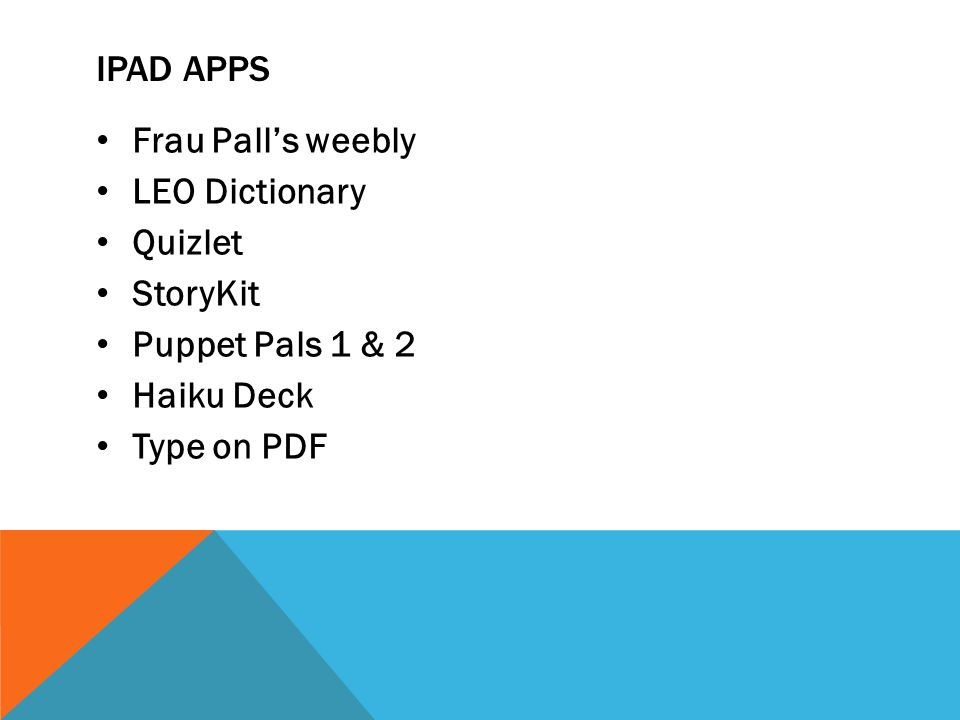 iPad apps Frau Pall's weebly. LEO Dictionary. Quizlet. StoryKit. Puppet Pals 1 & 2. Haiku Deck.