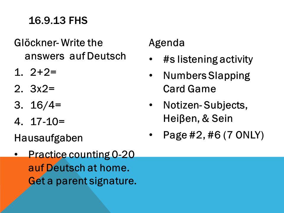 16.9.13 FHS Glöckner- Write the answers auf Deutsch. 2+2= 3x2= 16/4= 17-10= Hausaufgaben.