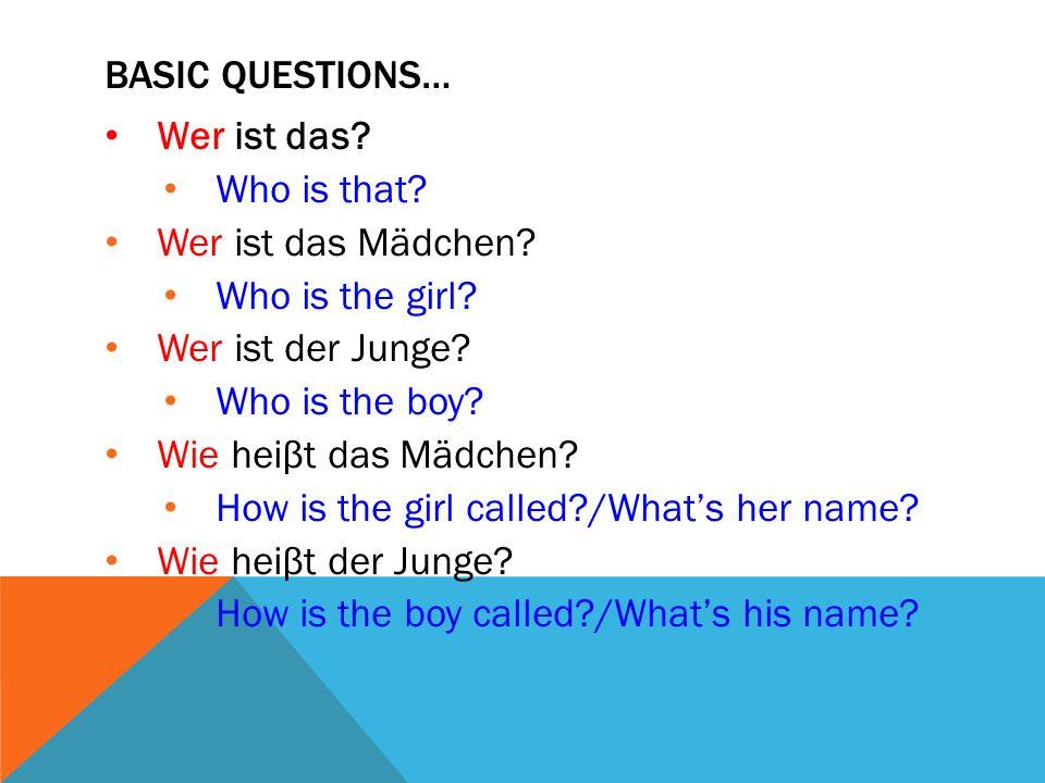 Basic Questions… Wer ist das Who is that Wer ist das Mädchen Who is the girl Wer ist der Junge