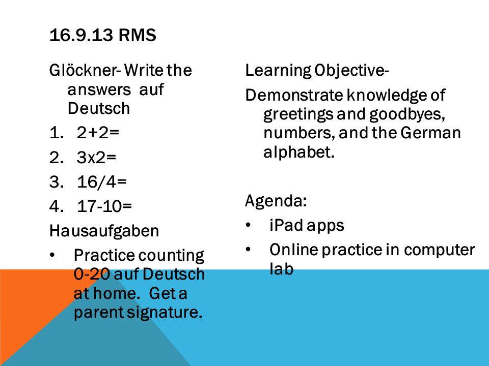 16.9.13 RMS Glöckner- Write the answers auf Deutsch 2+2= 3x2= 16/4=