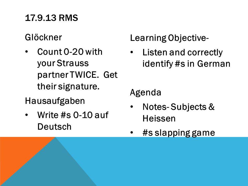 17.9.13 RMS Glöckner. Count 0-20 with your Strauss partner TWICE. Get their signature. Hausaufgaben.