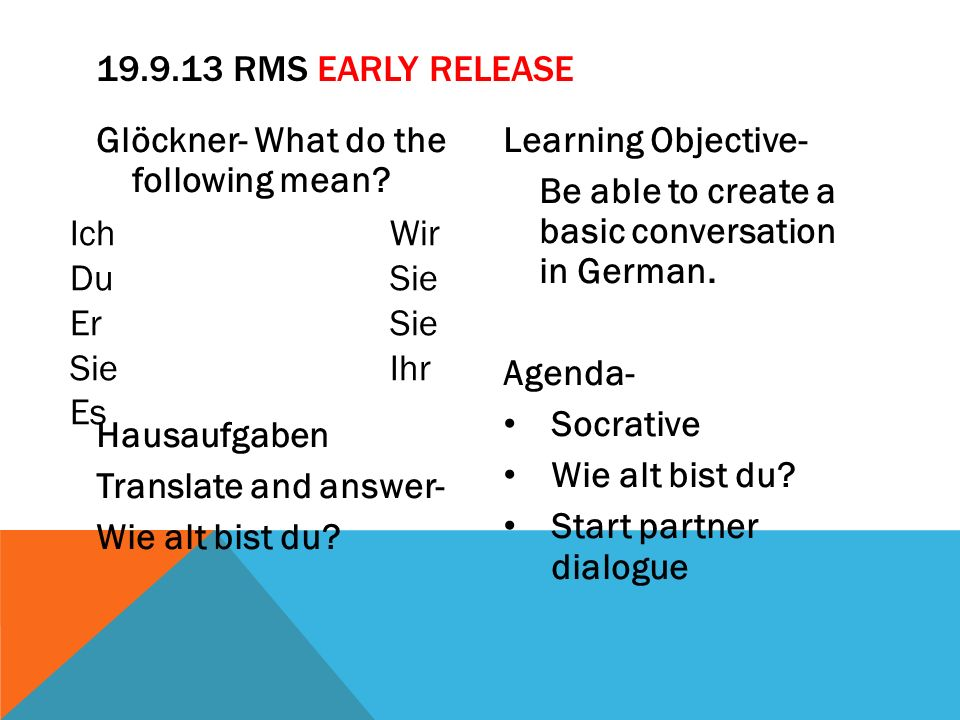 19.9.13 RMS Early release Glöckner- What do the following mean Hausaufgaben Translate and answer- Wie alt bist du