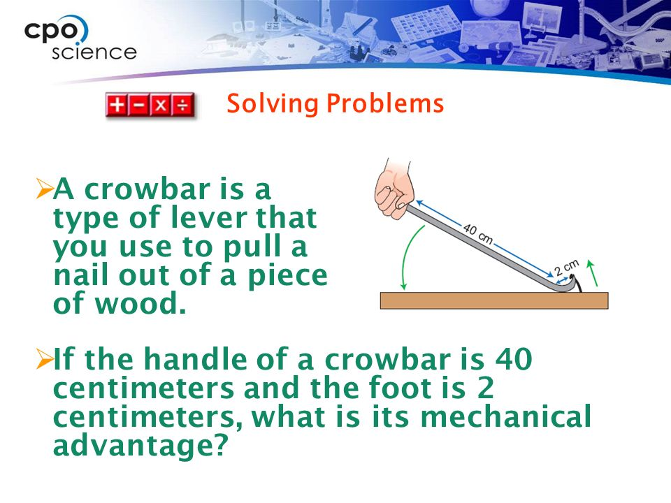 the use advantages and efficiency of machines and the characteristics of levers Calculate ideal mechanical advantage of classic tools as well as inefficiencies like  the pulley system uses sets of pulleys to decrease the force needed to lift an object  this tool combines features of the lever and the screw  the actual efficiency of these machines can be calculated by taking the ratio.