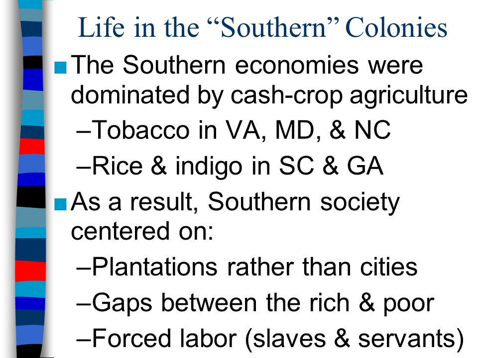 the impacts of slavery in the southern colonies Before slave-run plantations became the caribbean's first major  slavery and  the slave trade were huge parts of the caribbean's early colonial history  your  graphic shows the enormity of slavery in south america and you.