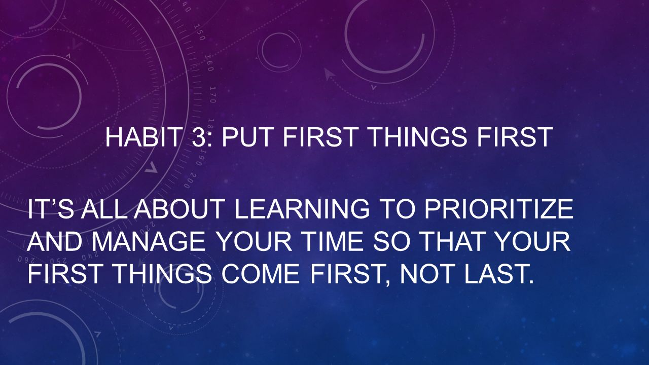 Habit 3: Put First Things First - ppt video online download