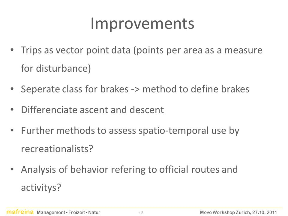 Improvements Trips as vector point data (points per area as a measure for disturbance) Seperate class for brakes -> method to define brakes.