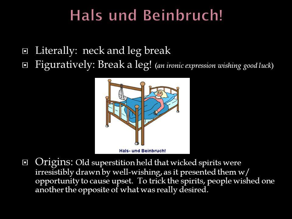 Hals und Beinbruch! Literally: neck and leg break