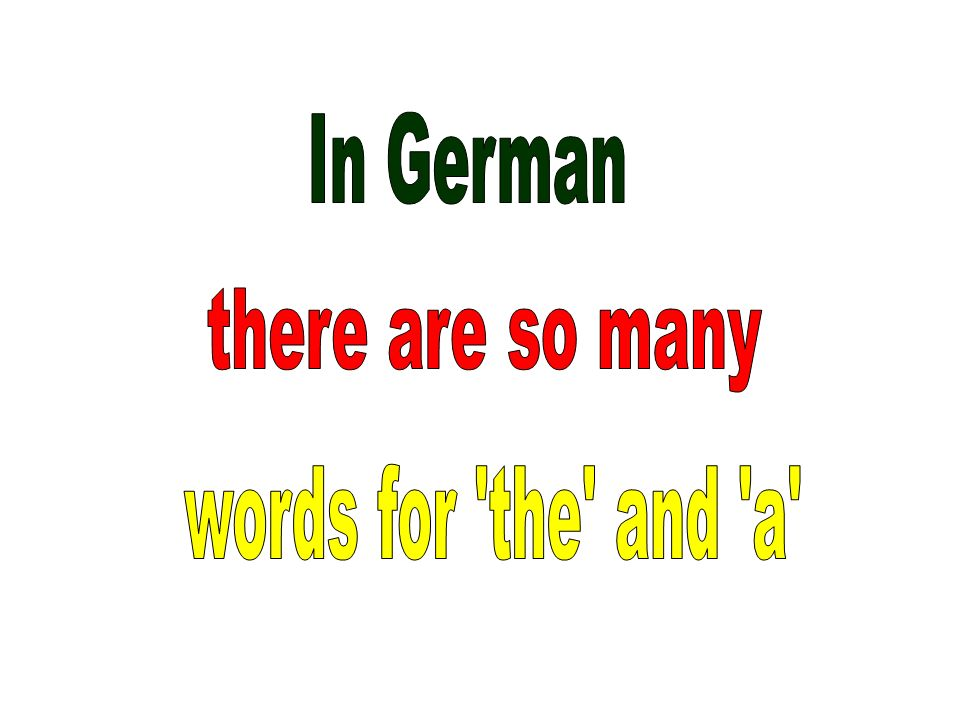 In German there are so many words for the and a