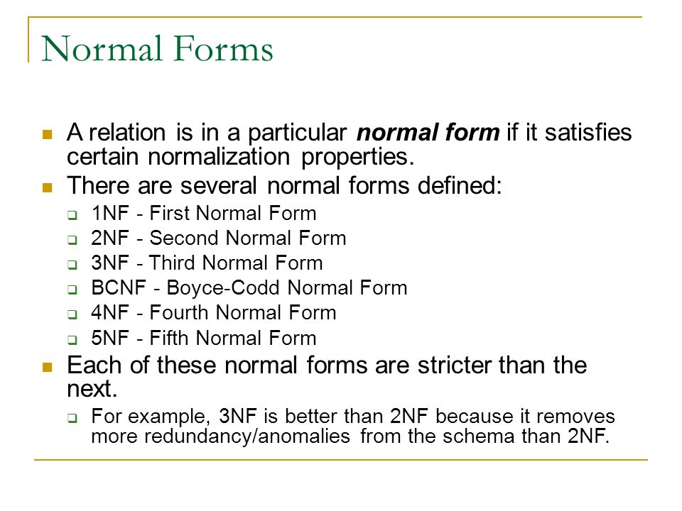 2nf authentication better than 1nf If a table is not properly normalized and have data redundancy then it will not only eat up extra memory space but will also make it difficult to handle and update the database, without facing data loss insertion, updation and deletion anamolies are very frequent if database is not normalized to understand these anomalies.