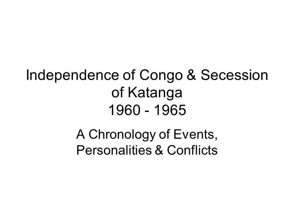 Independence of Congo & Secession of Katanga 1960 - 1965