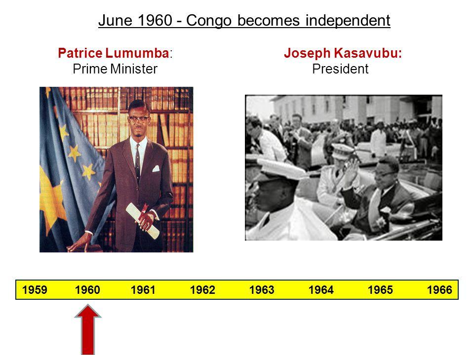 June 1960 - Congo becomes independent Patrice Lumumba: Joseph Kasavubu: Prime Minister President