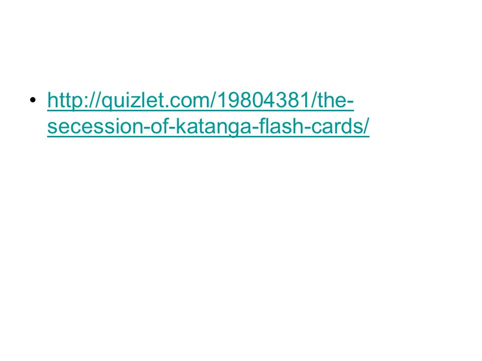 http://quizlet.com/19804381/the-secession-of-katanga-flash-cards/