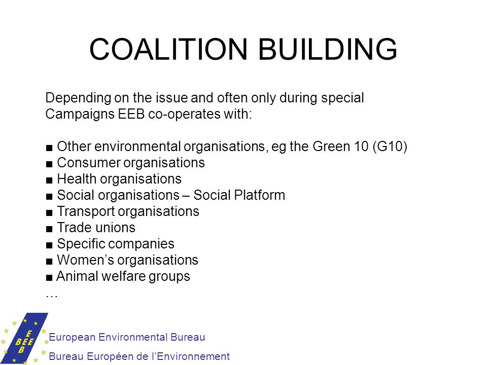 COALITION BUILDING Depending on the issue and often only during special. Campaigns EEB co-operates with: