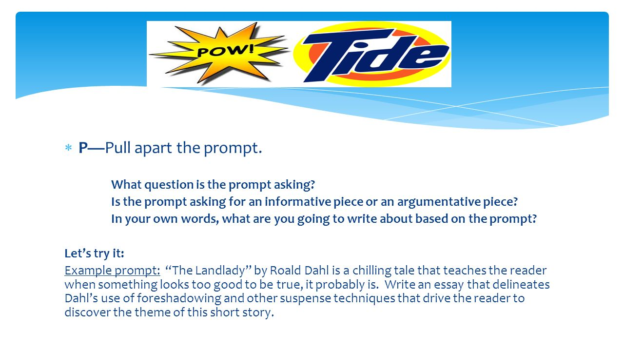 pow tide is an acronym that can help you when you are writing a p pull apart the prompt