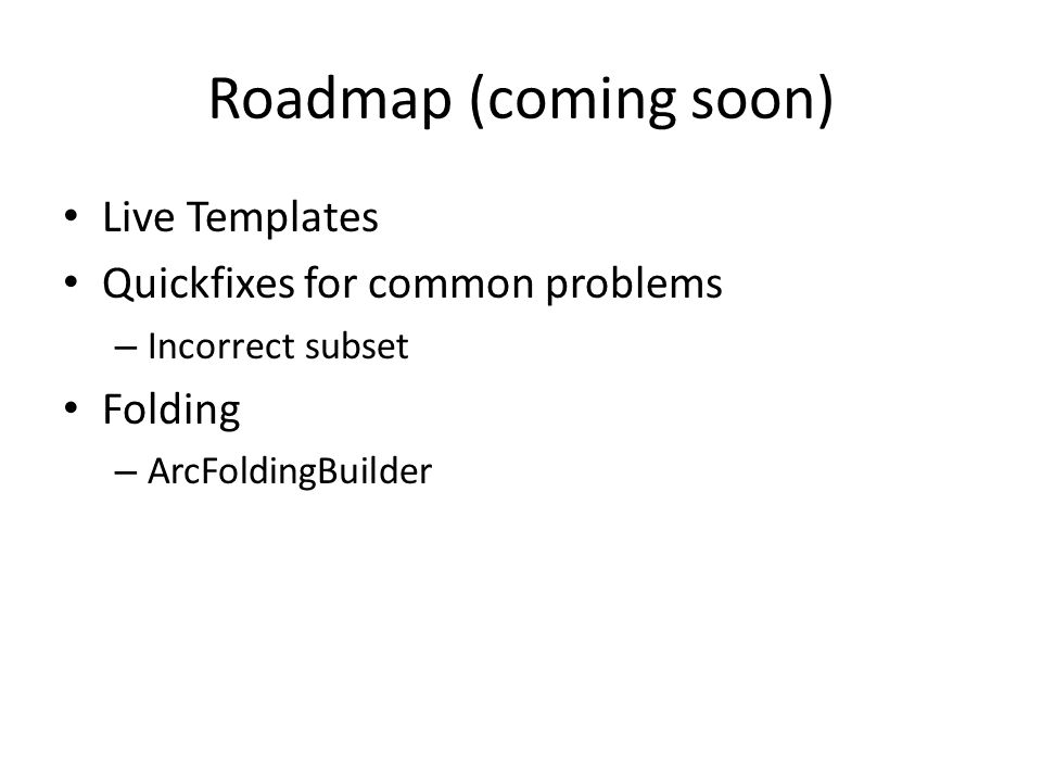 Roadmap (coming soon) Live Templates Quickfixes for common problems