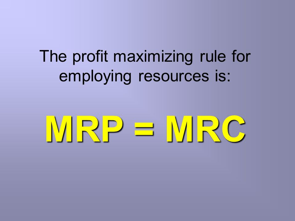 The profit maximizing rule for employing resources is: