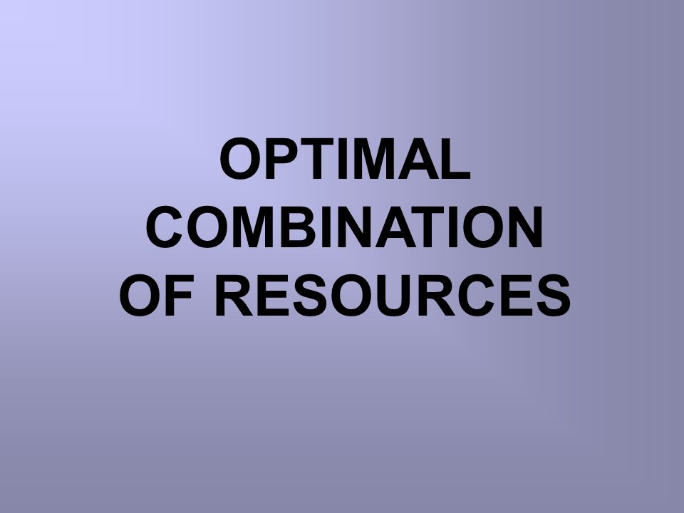 OPTIMAL COMBINATION OF RESOURCES
