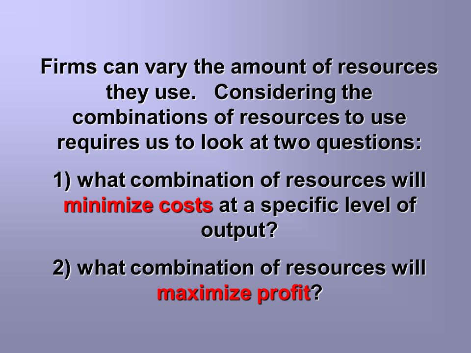 2) what combination of resources will maximize profit