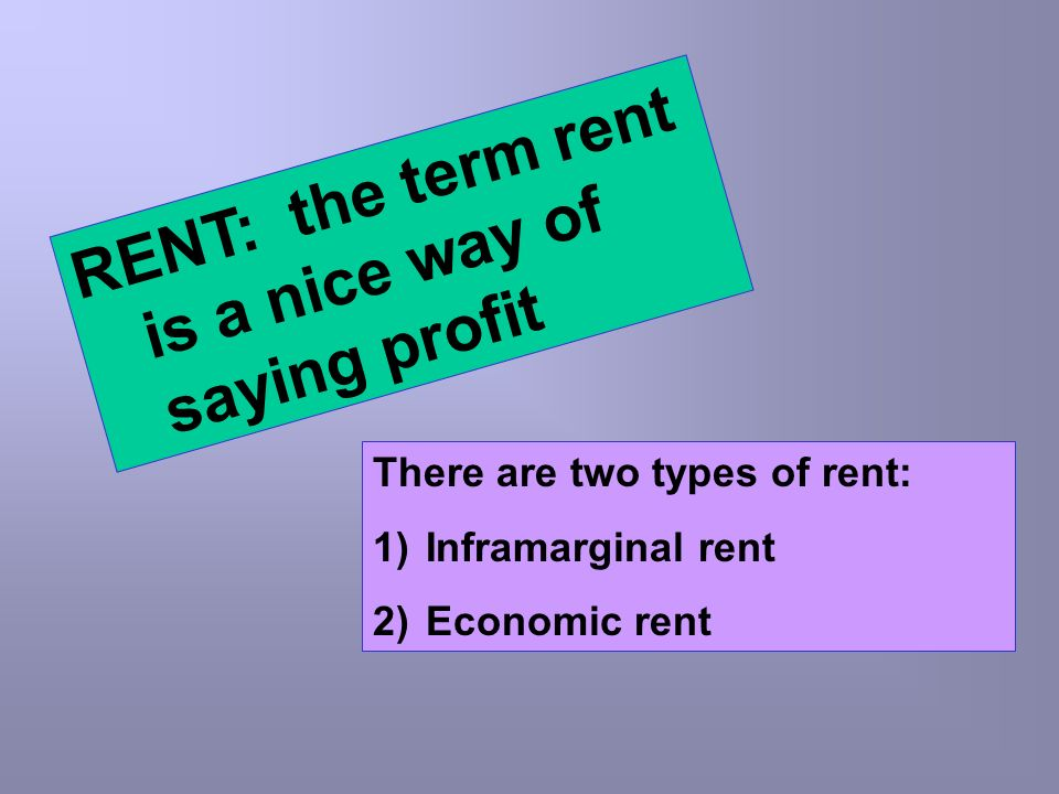 RENT: the term rent is a nice way of saying profit