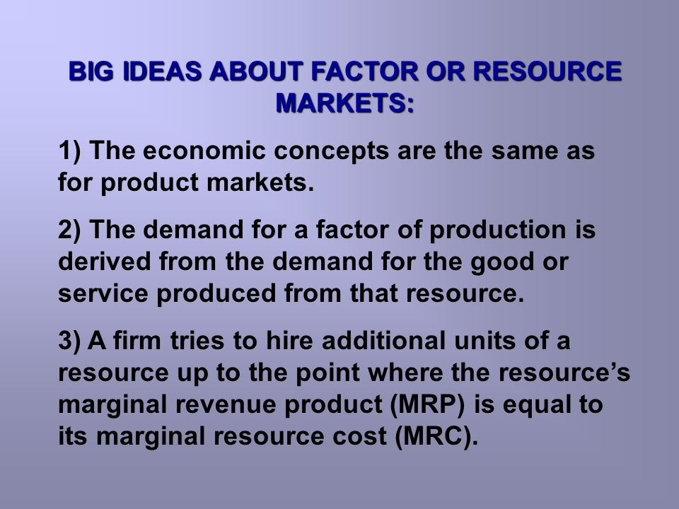 BIG IDEAS ABOUT FACTOR OR RESOURCE MARKETS: