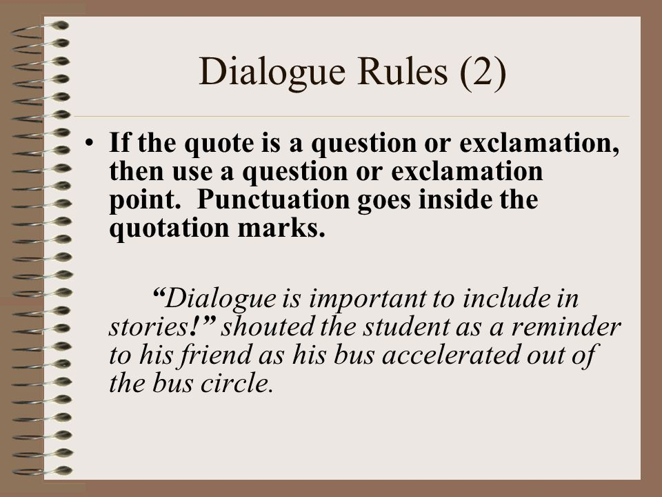 Writing Dialogue Rules: Spoken words are enclosed in quotation ...