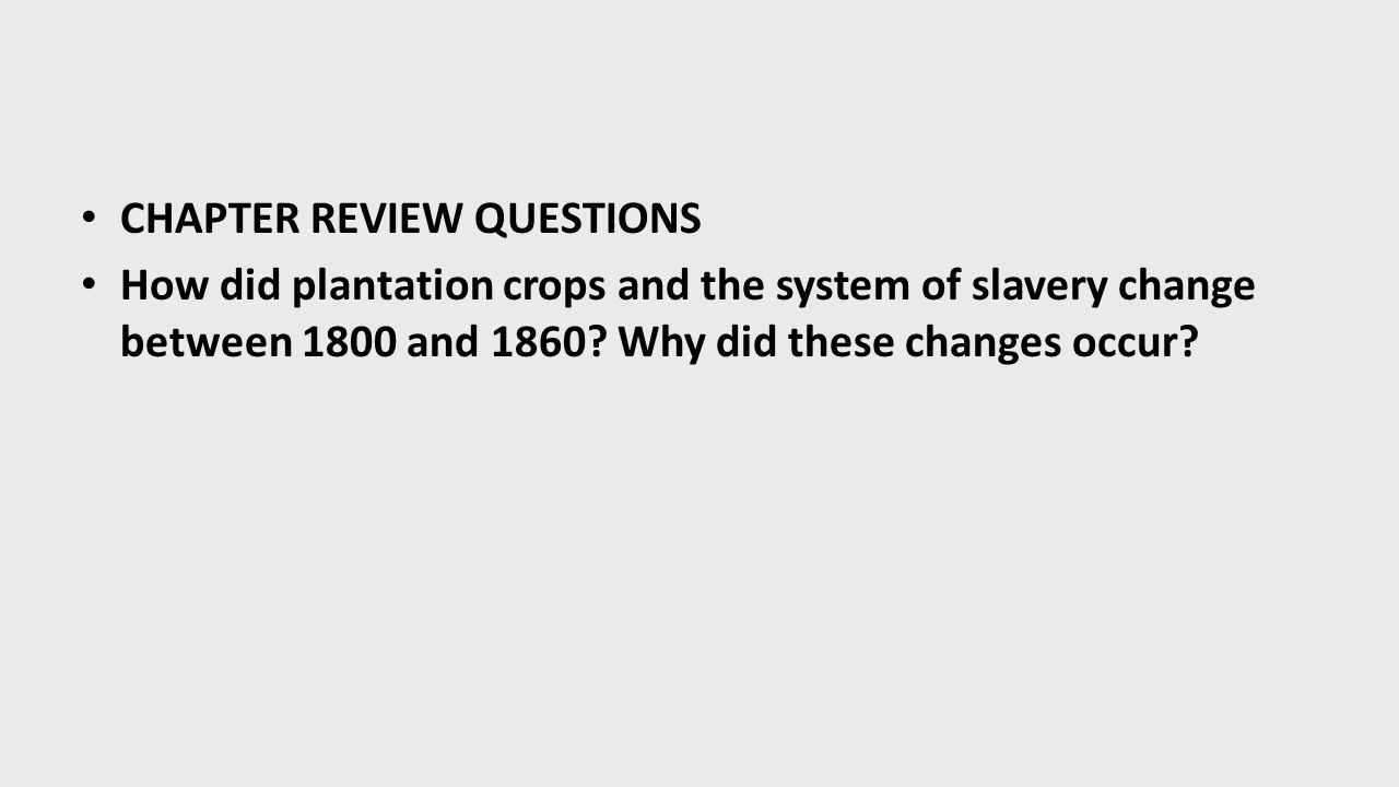 ow did plantation crops and the slavery system change between 1800 and 1860 A recent graduate of yale, whitney had given some thought to  they were unable to win any suits until 1800, when the law was changed  by 1860 approximately one in three southerners was a slave because of the cotton gin, slaves now labored on ever-larger plantations where work was more.
